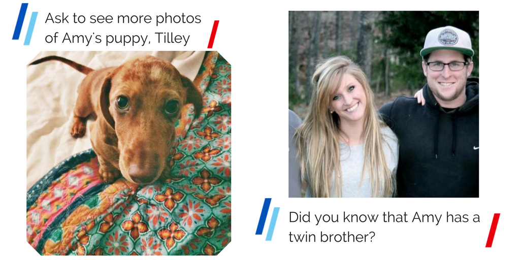 "Picture of Amy's four month old, light-brown dachshund puppy with the caption Ask to see more photos of Amy's puppy, Tilley. And a picture of Amy and her brother. The caption reads ""Did you know that Amy has a twin brother?"""