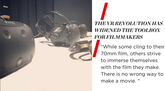 """""""THE VR REVOLUTION HAS WIDENED THE TOOLBOX FOR FILMMAKERS. While some cling to their 70mm film, others strive to immerse themselves with the film they make. There is no wrong way to make a movie."""""""