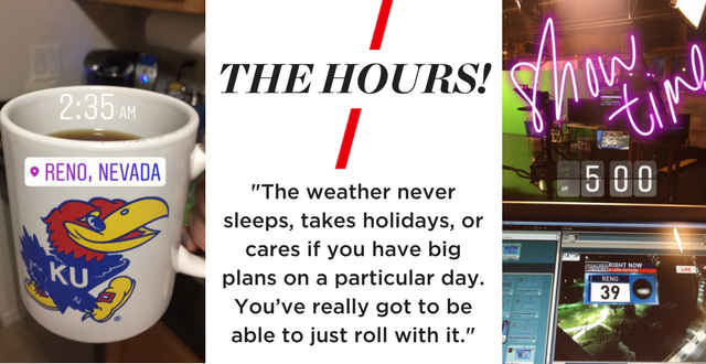 """The hours! The weather never sleeps, takes holidays, or cares if you have big plans on a particular day. You've really got to be able to just roll with it."""