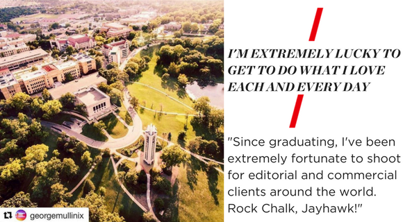 "I'M EXTREMELY LUCKY TO GET TO DO WHAT I LOVE EACH AND EVERY DAY. ""Since graduating, I've been extremely fortunate to shoot for editorial and commercial clients around the world. Rock Chalk, Jayhawk!"""