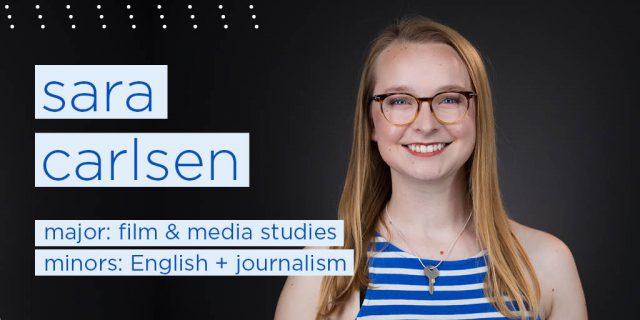 sara carlsen major: film & media studies minors: English + journalism